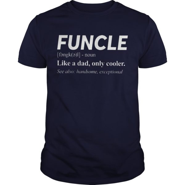 Funcle Noun Like A Dad Only Cooler Shirt