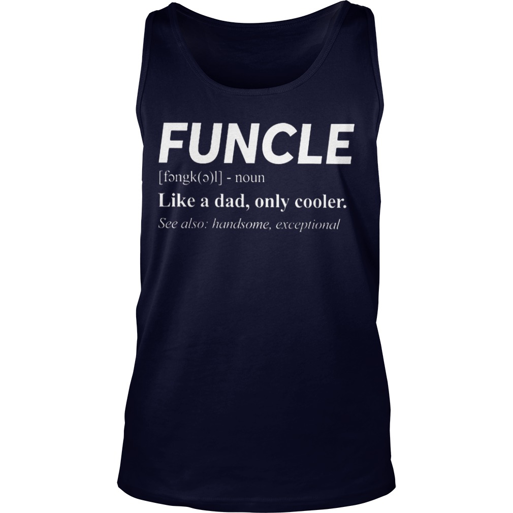 Funcle Noun Like A Dad Only Cooler Tank Top