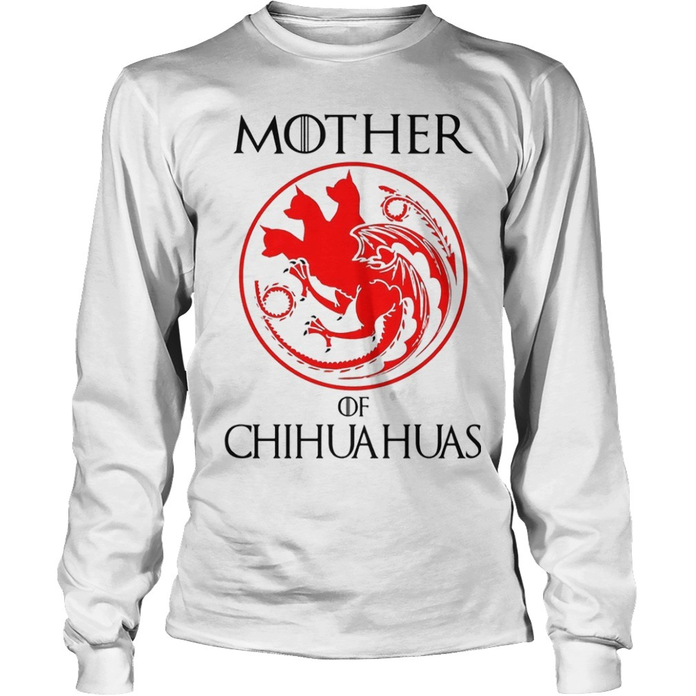 Game Of Thrones Mother Of Chihuahuas Longsleeve Tee