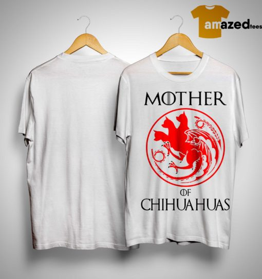 Game Of Thrones Mother Of Chihuahuas Shirt