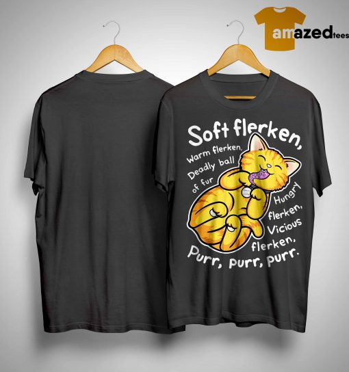Goose Cat Soft Flerken Warm Flerken Deadly Ball Of Fur Hungry Flerken Vicious Purr Shirt