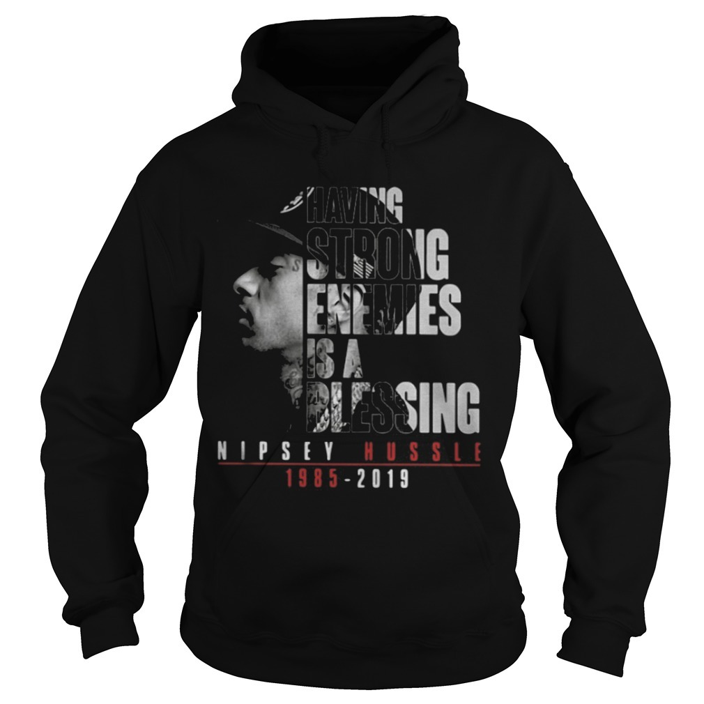 Having Strong Enemies Is A Blessing Nipsey Hussle 1985 2019 Hoodie