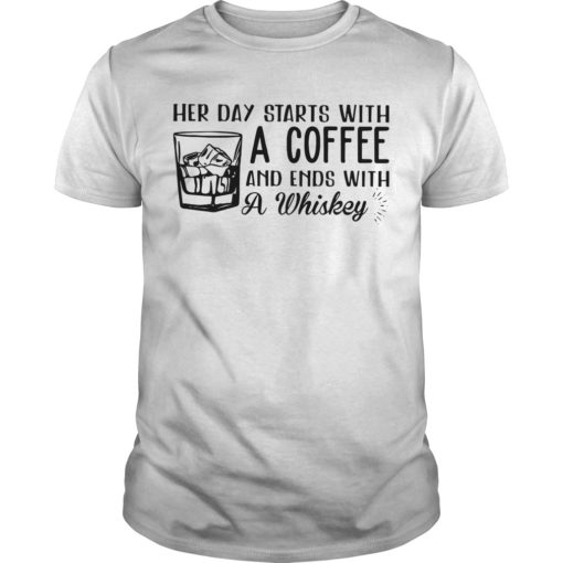 Her Day Starts With A Coffee And Ends With A Whiskey Shirt