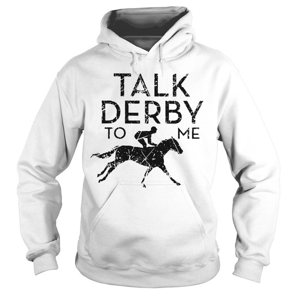 Horse Racing Talk Derby To Me Hoodie