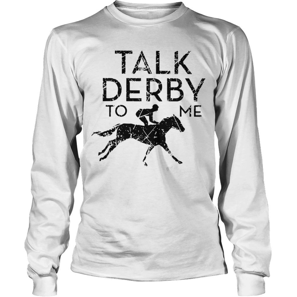 Horse Racing Talk Derby To Me Longsleeve Tee