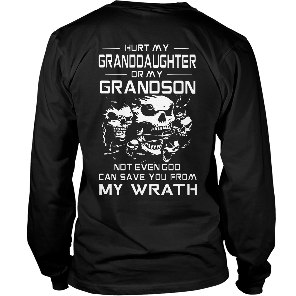 Hurt My Granddaughter Or My Grandson Not Even God Can Save You From My Wrath Longsleeve Tee