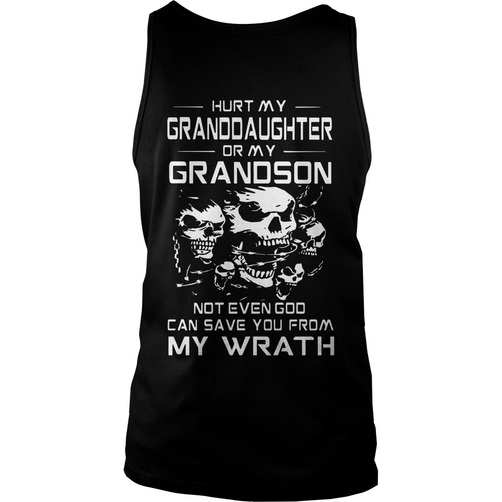 Hurt My Granddaughter Or My Grandson Not Even God Can Save You From My Wrath Tank Top