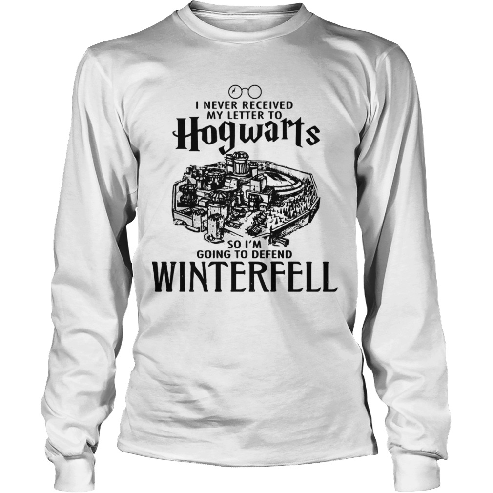 I Never Received My Letter To Hogwarts So I'm Going To Defend Winterfell Longsleeve Tee
