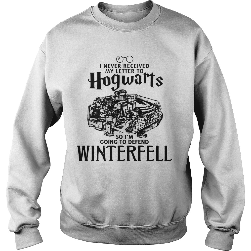 I Never Received My Letter To Hogwarts So I'm Going To Defend Winterfell Sweater