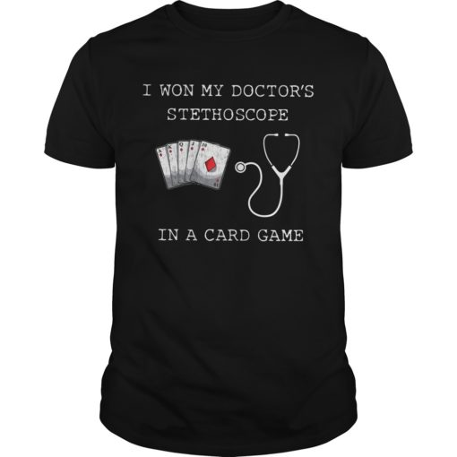 I Won My Doctors Stethoscope In A Card Name Shirt