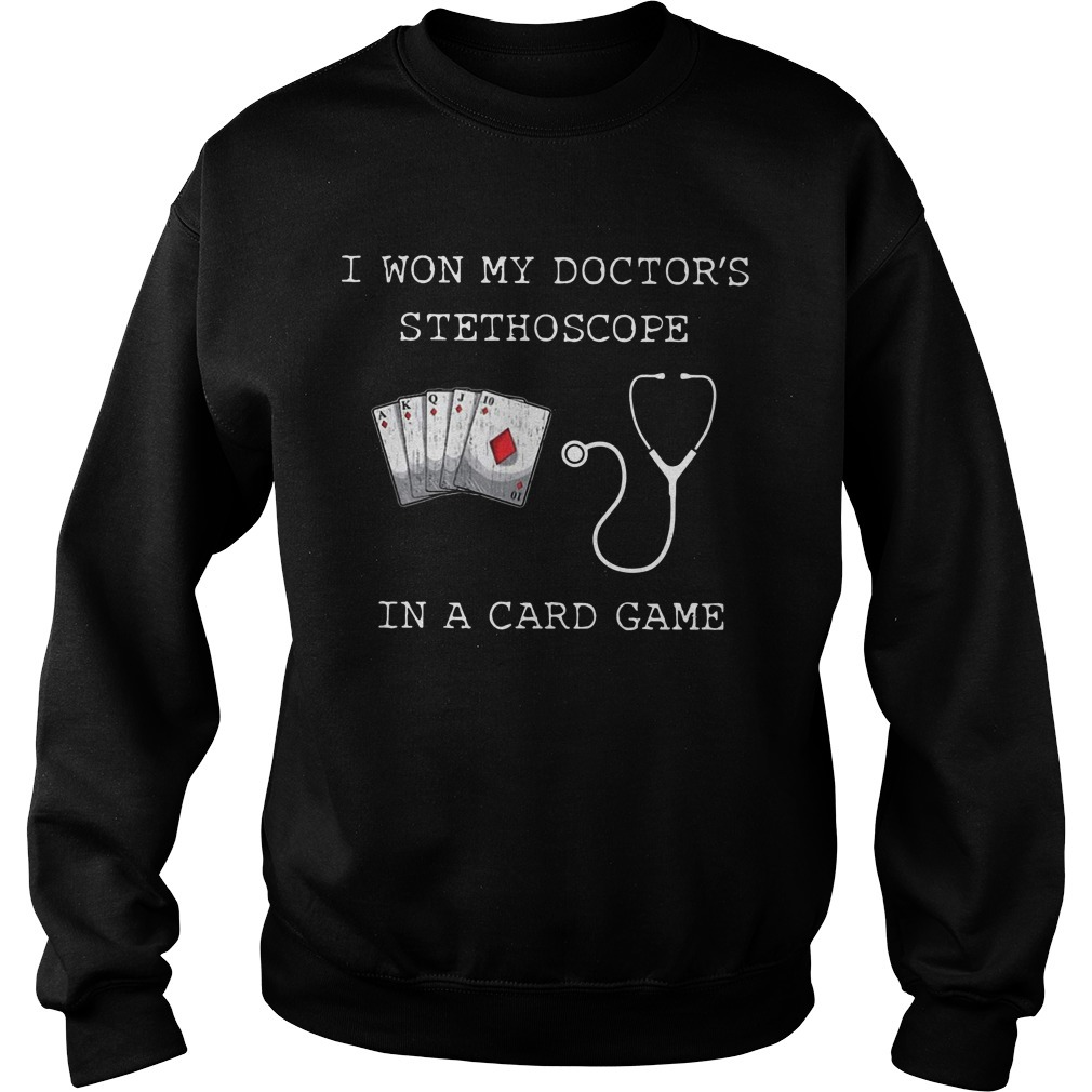 I Won My Doctors Stethoscope In A Card Name Sweater