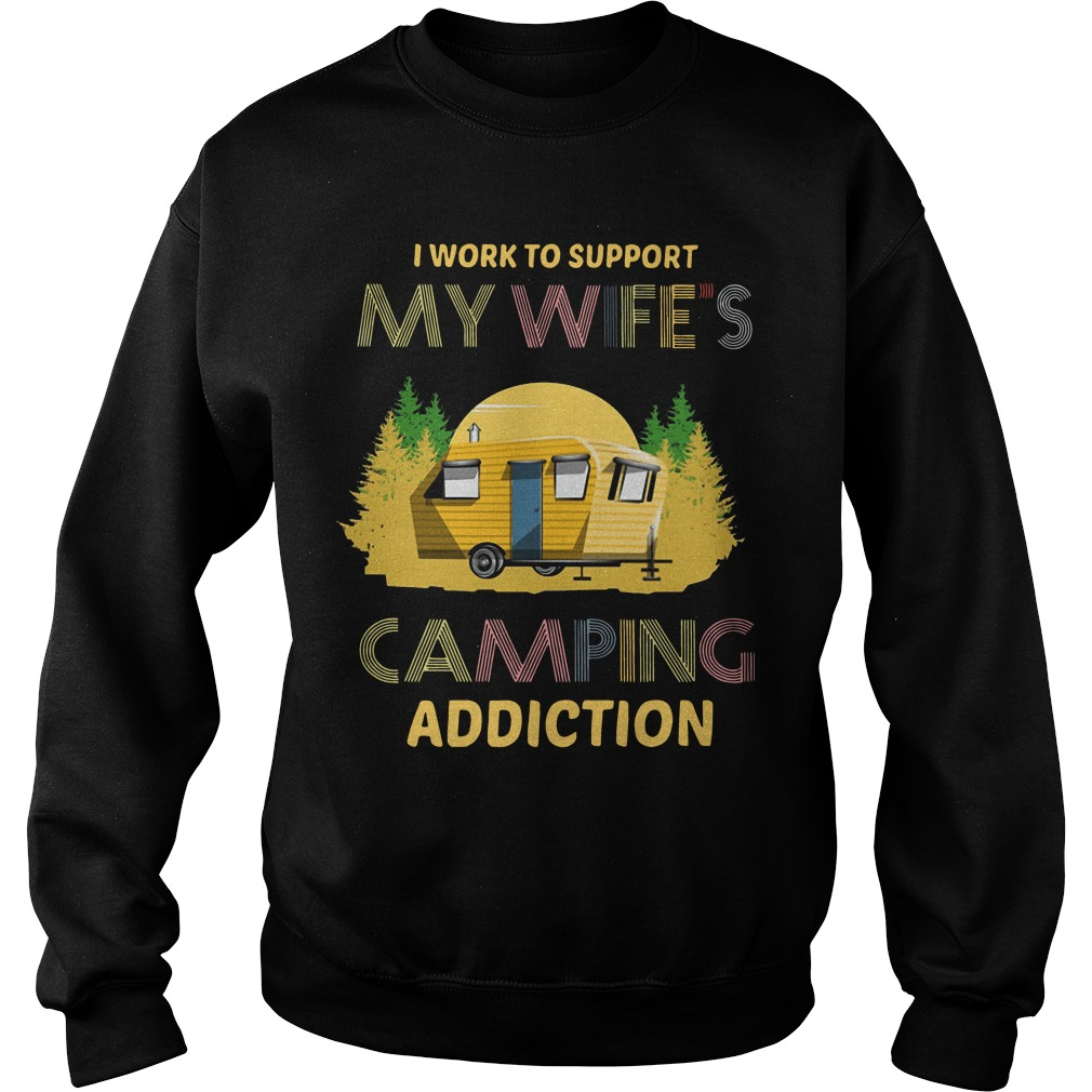 I Work To Support My Wife's Camping Addiction Sweater