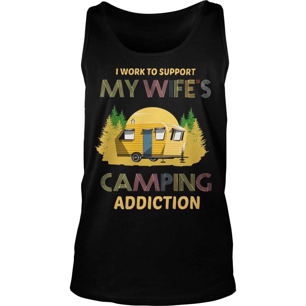 I Work To Support My Wife's Camping Addiction Tank Top