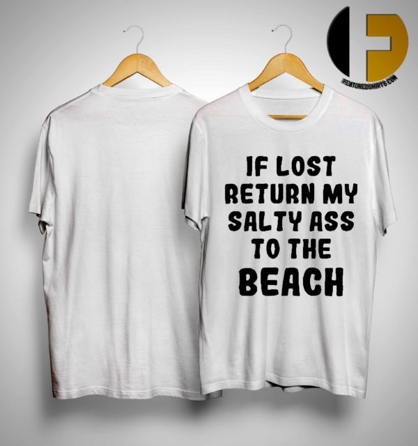 If Lost Return My Salty Ass To The Beach Shirt