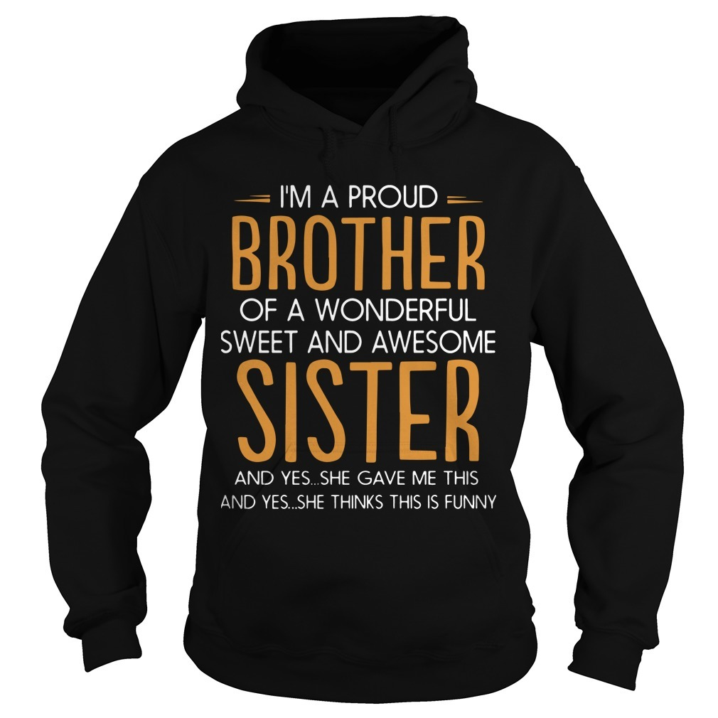 I'm A Proud Brother Of A Wonderful Sweet And Awesome Sister Hoodie