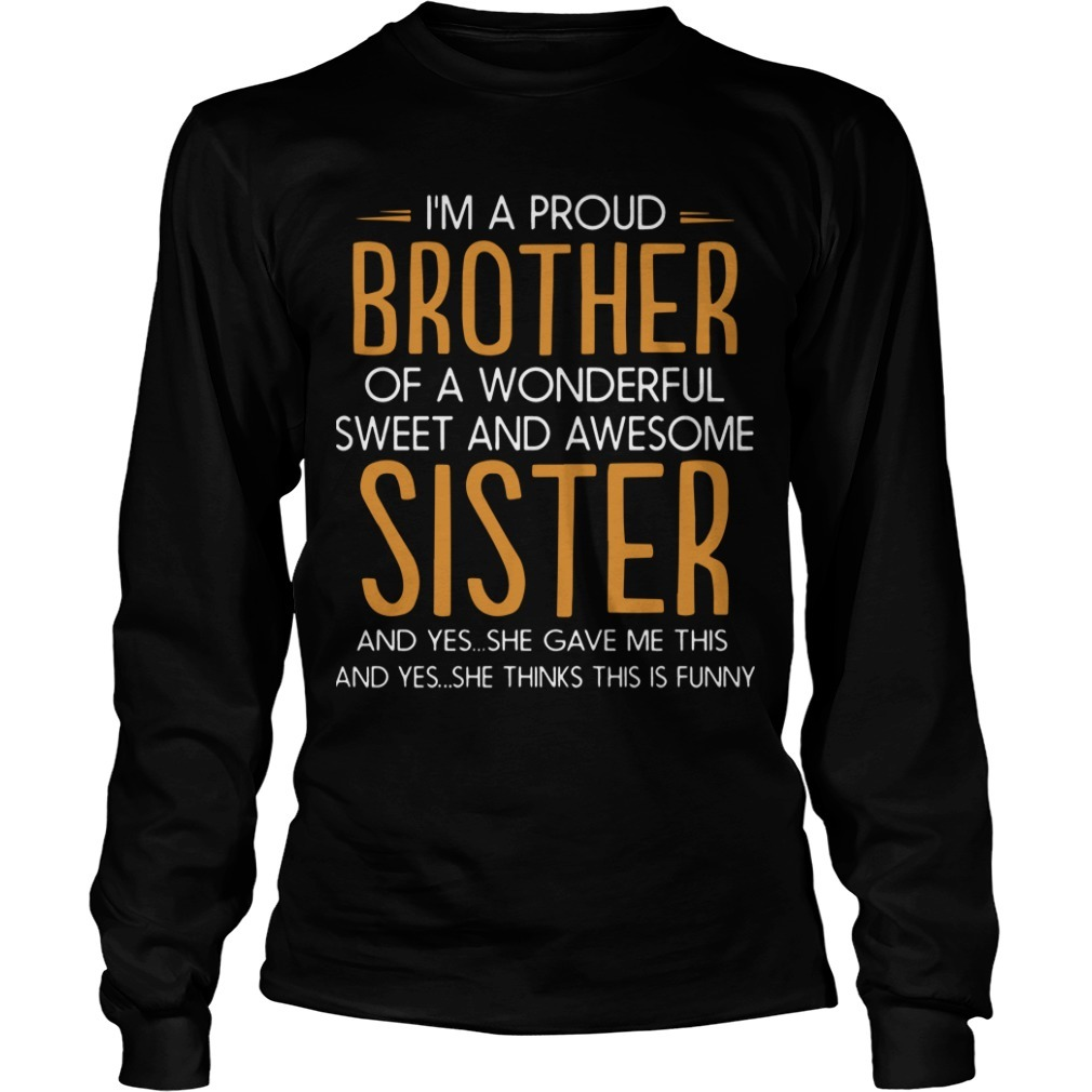 I'm A Proud Brother Of A Wonderful Sweet And Awesome Sister Longsleeve Tee