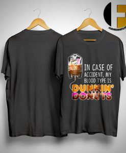 In Case Of Accident My Blood Type Is Dunkin Donuts Shirt