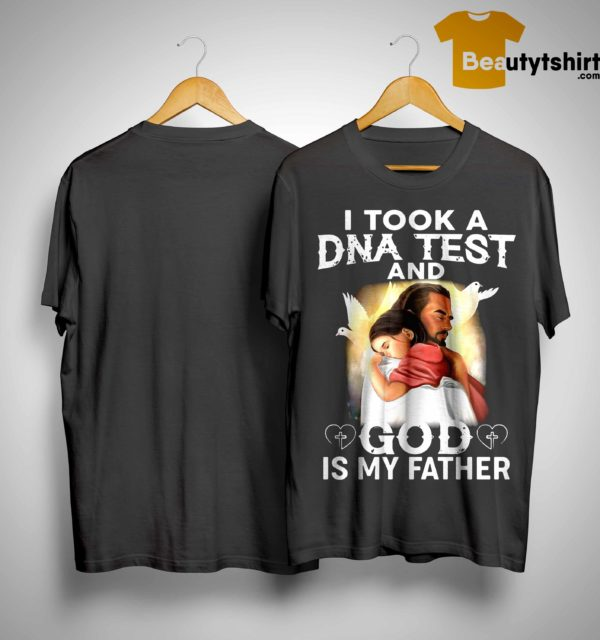 Jesus I Took A Dna Test And God Is My Father Shirt