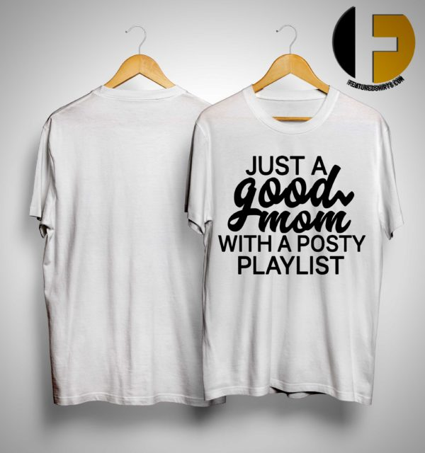 Just A Good Mom With A Posty Playlist Shirt