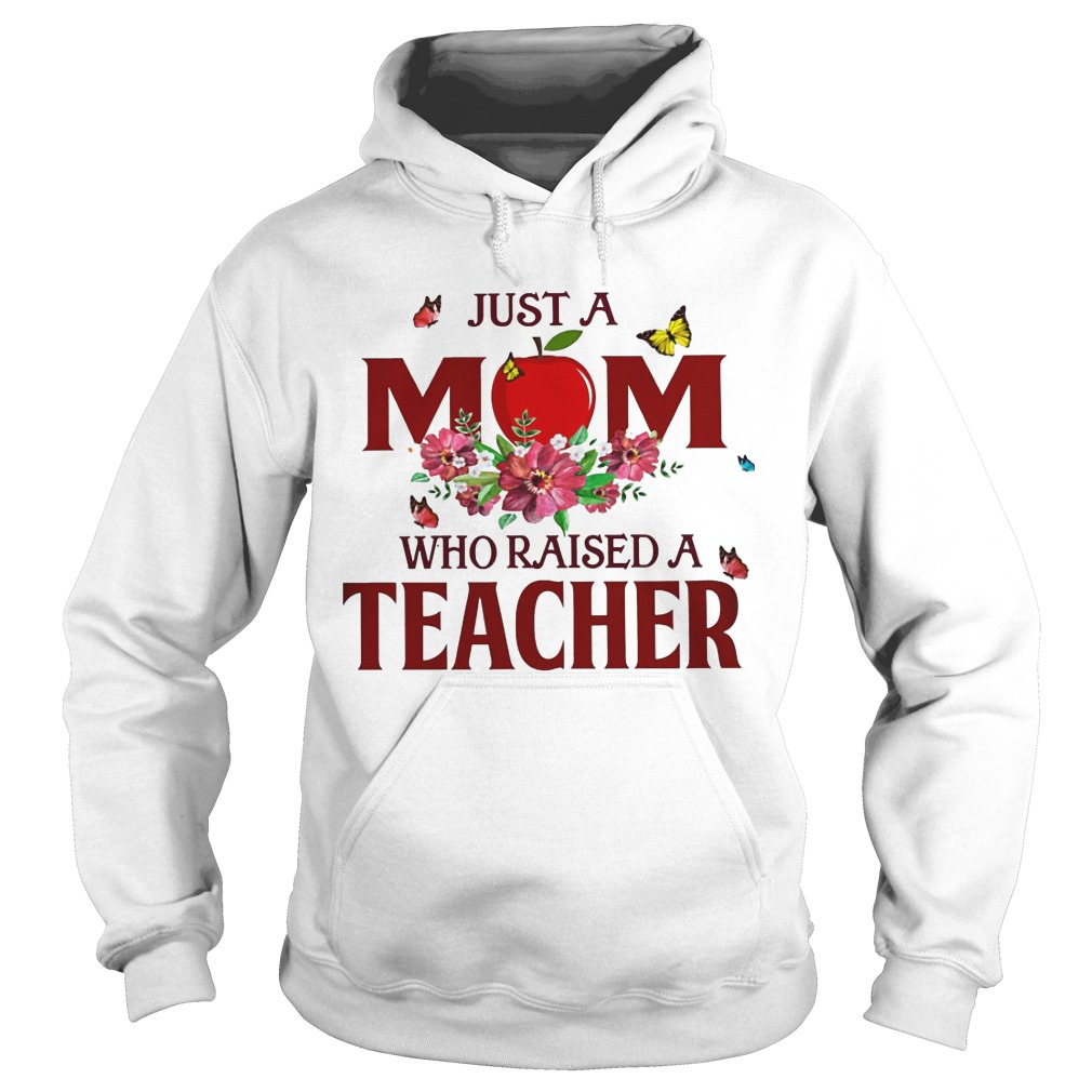 Just A Mom Who Raised A Teacher Hoodie