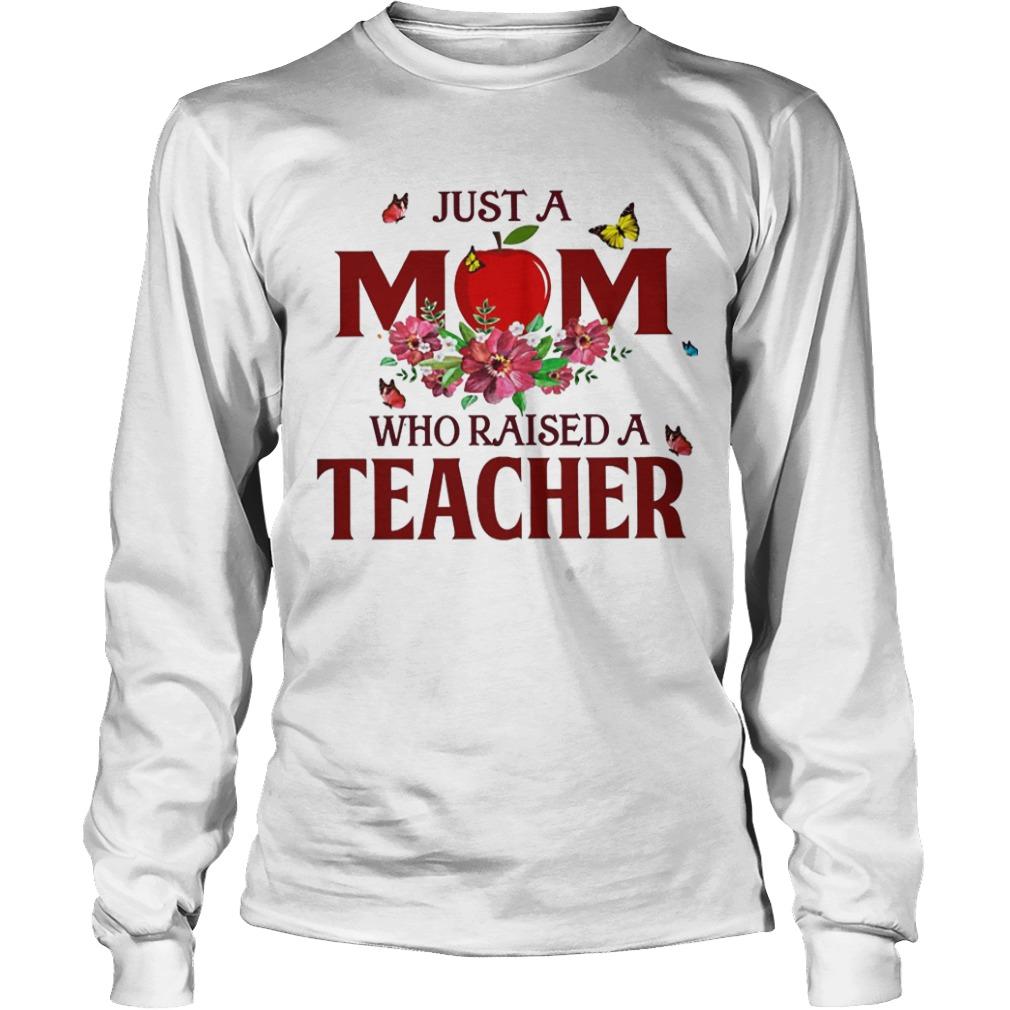 Just A Mom Who Raised A Teacher Longsleeve Tee