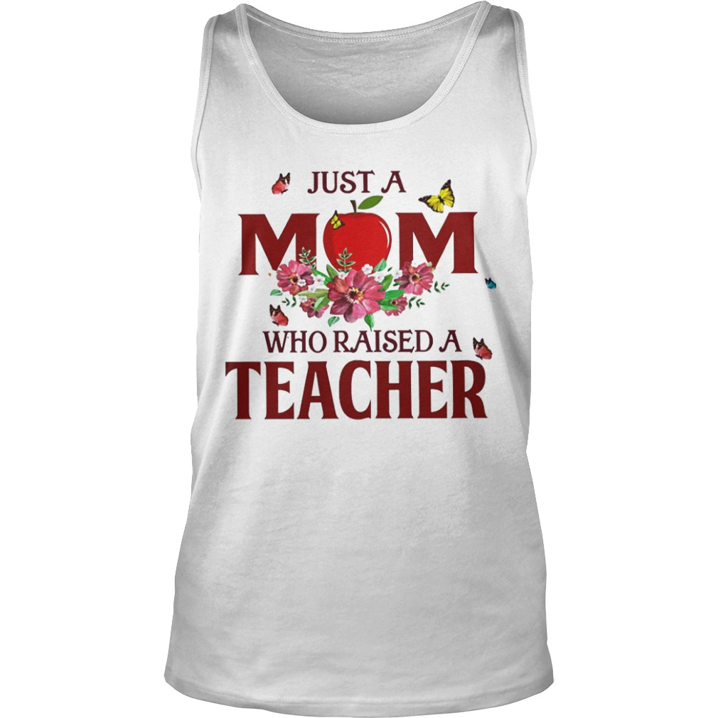 Just A Mom Who Raised A Teacher Tank Top
