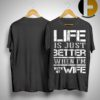 Life Is Just Better When I'm With My Wife Shirt