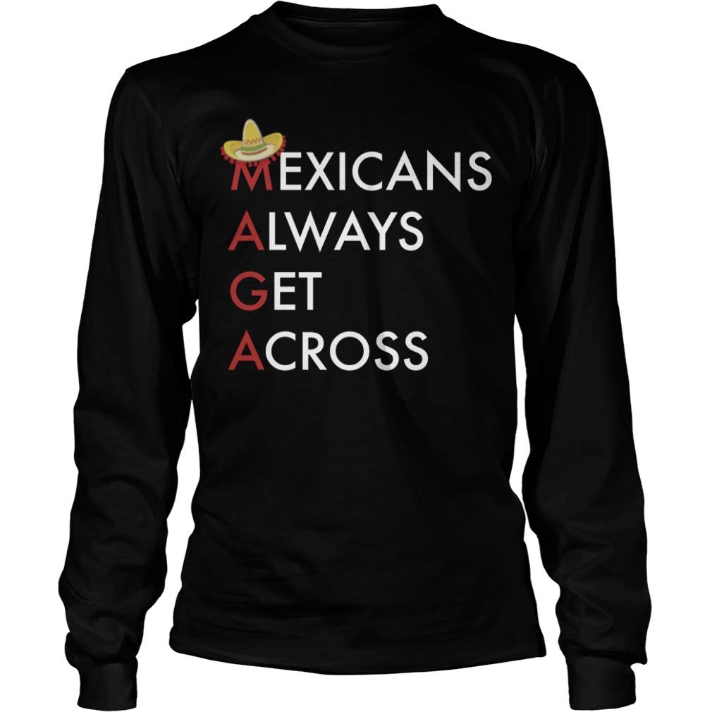 Mexicans Always Get Across Longsleeve Tee