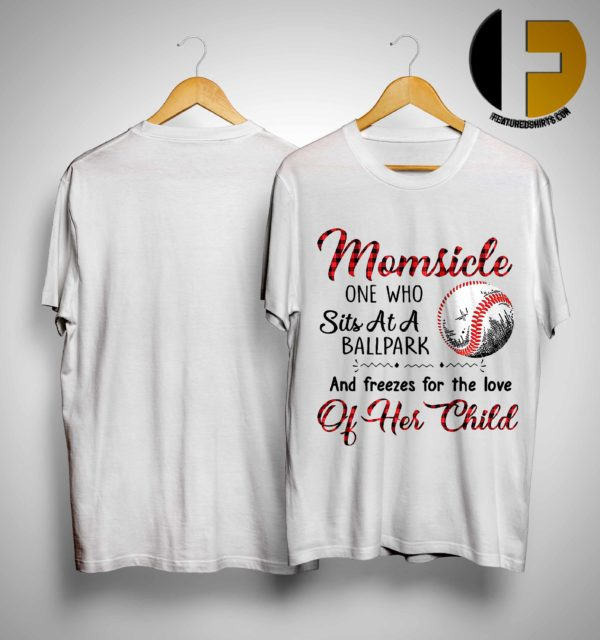 Momsicle One Who Sits At A Ball Park And Freezes For The Love Of Her Child Shirt