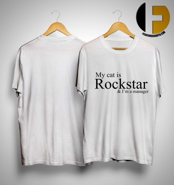 My Cat Is Rockstar & I'm A Manager Shirt