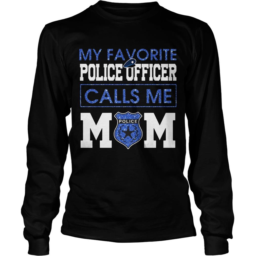 My Favorite Police Officer Calls Me Mom Longsleeve Tee
