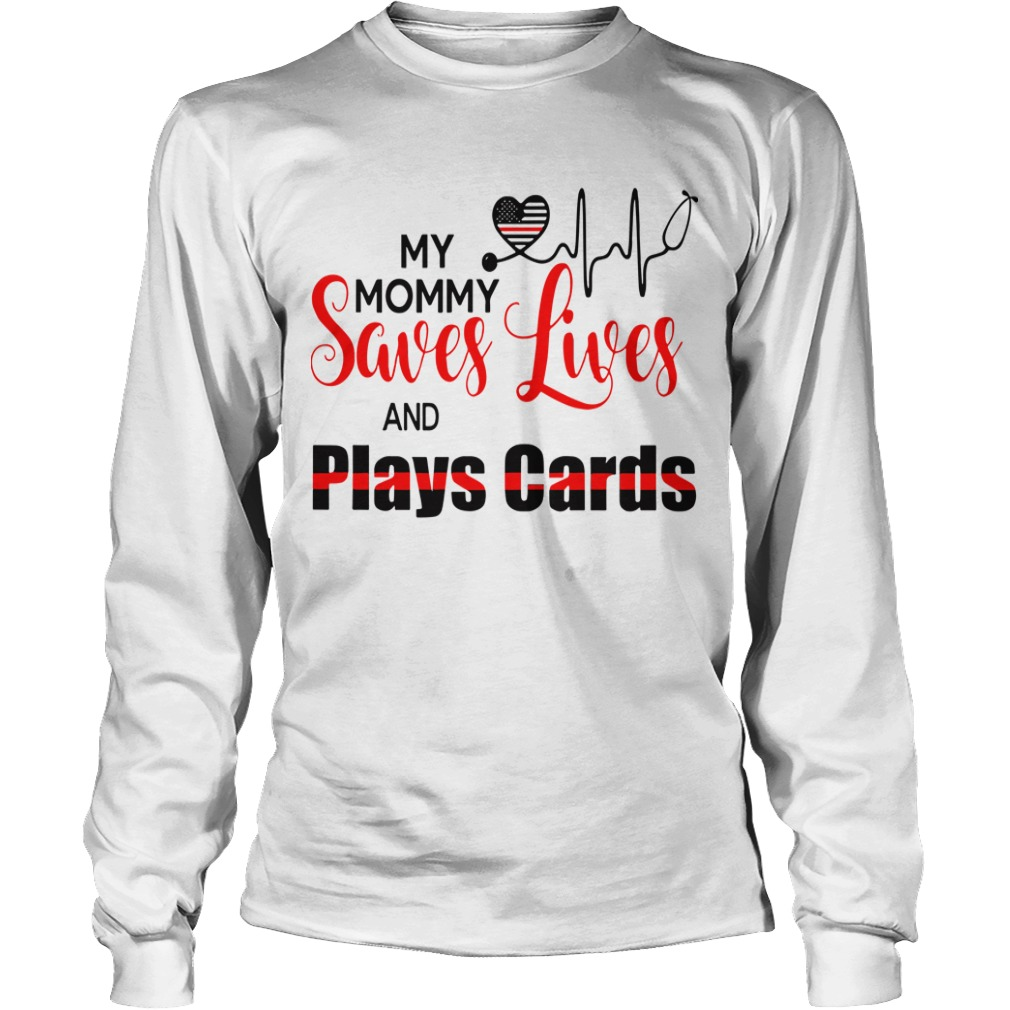 My Mommy Saves Lives And Plays Cards Longsleeve Tee