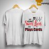 My Mommy Saves Lives And Plays Cards Shirt