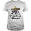Nacho Average Occupational Therapist Shirt