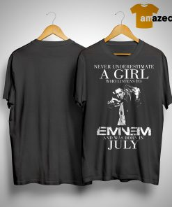 Never Underestimate A Girl Who Listens To Eminem And Was Born In July Shirt