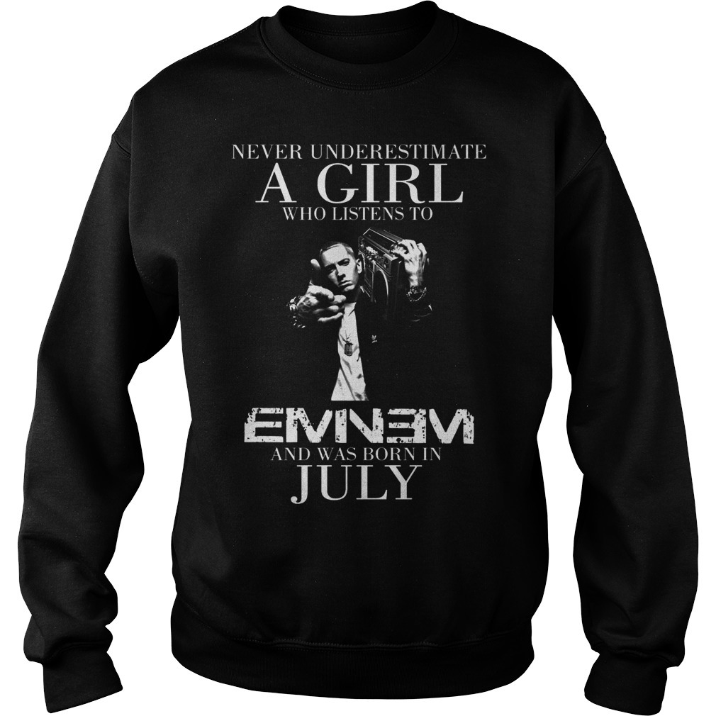 Never Underestimate A Girl Who Listens To Eminem And Was Born In July Sweater