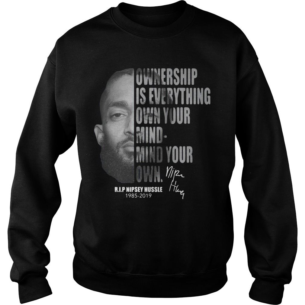 Nipsey Hussle Ownership Is Everything Own Your Mind Mind Your Own Sweater