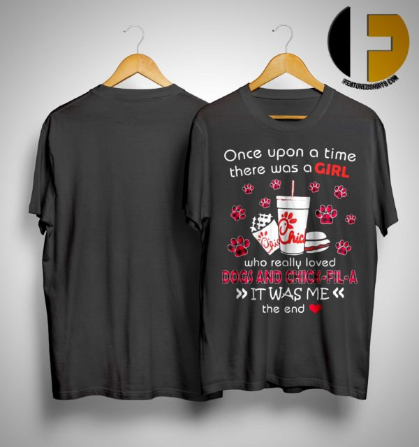 Once Upon A Time There Was A Girl Who Reallly Loved Dogs And Chick-fil-a It Was Me Shirt