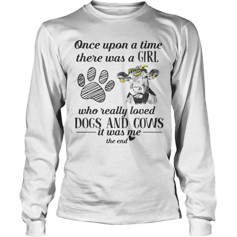 Once Upon A Time There Was A Girl Who Really Loved Dogs And Cows Longsleeve Tee