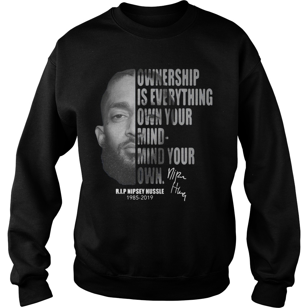 Ownership Is Everything Own Your Mind Mind Your Own Rip Nipsey Hussle Sweater