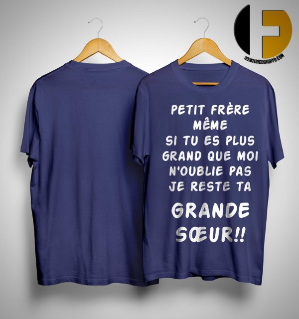 Petit Frère Même Si Tu Es Plus Grand Que Moi N'oublie Pas Je Reste Ta Grande Soeur Shirt