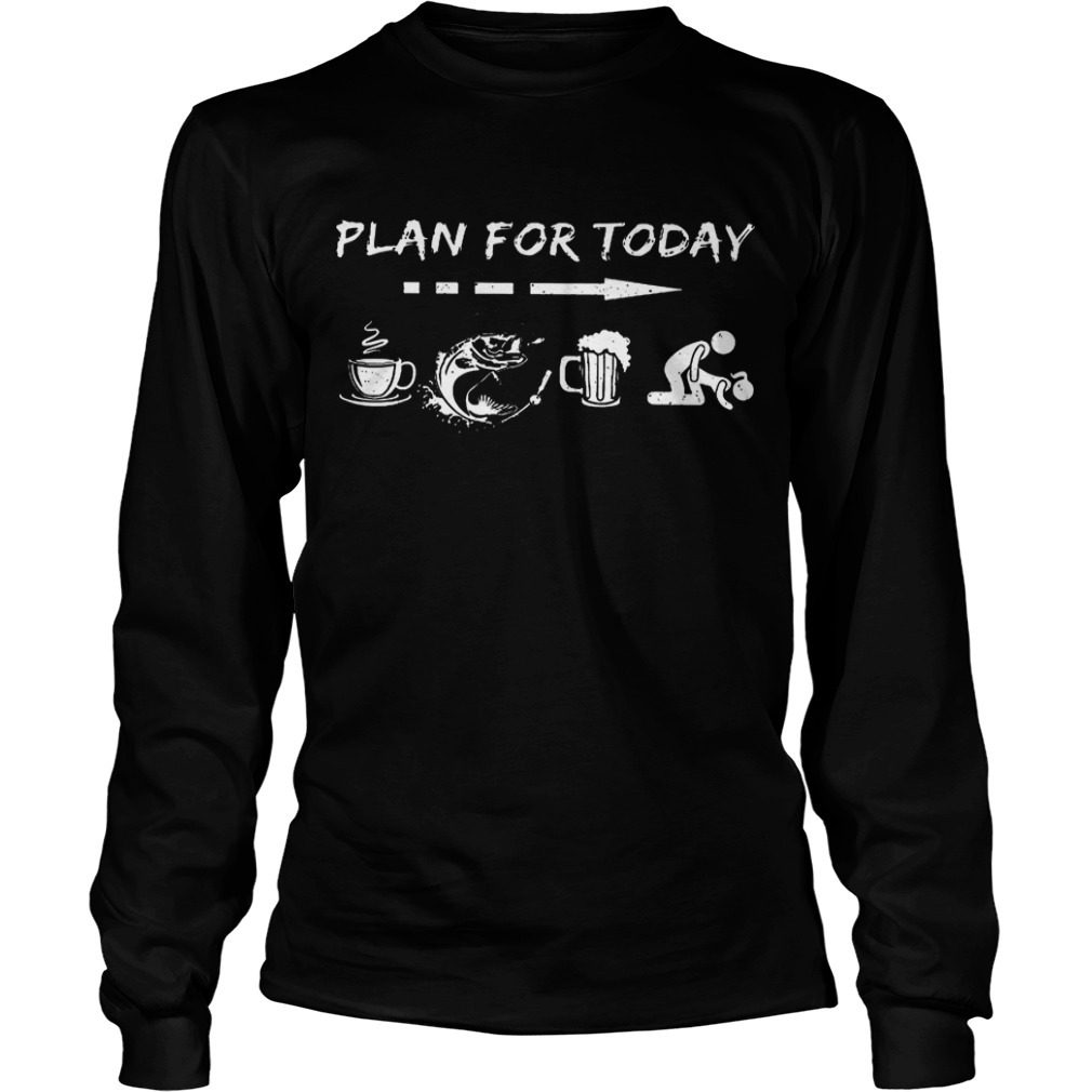 Plan For Today Coffee Fishing Beer And Sex Longsleeve Tee