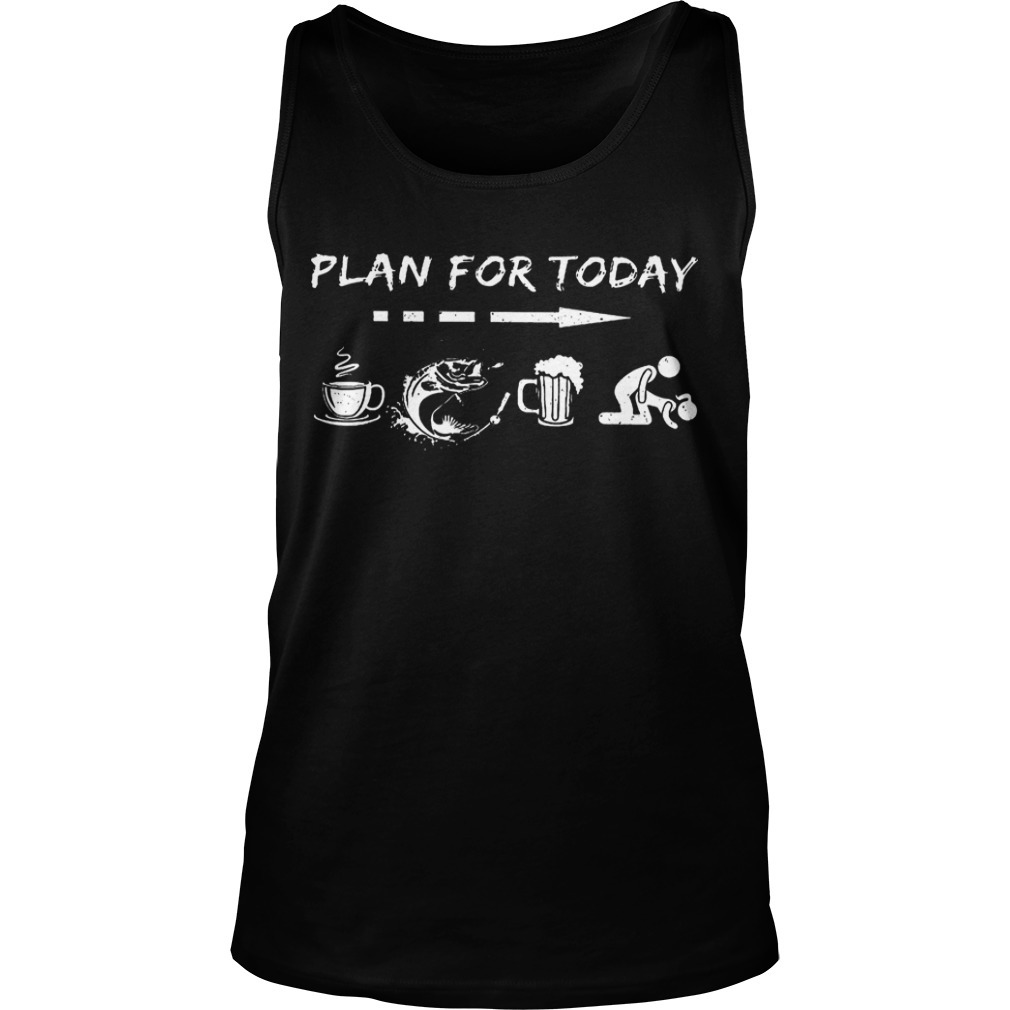 Plan For Today Coffee Fishing Beer And Sex Tank Top