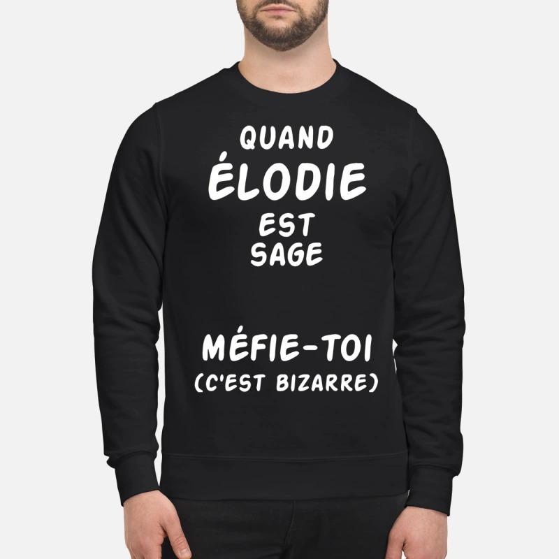 Quand Élodie Est Sage Méfie-toi C'est Bizarre Sweater