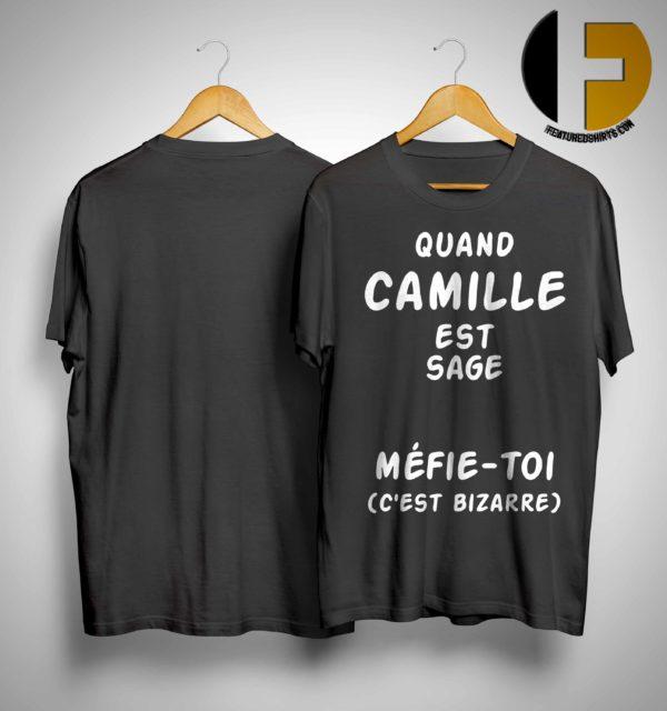 Quand Camille Est Sage Méfie-toi C'est Bizarre Shirt