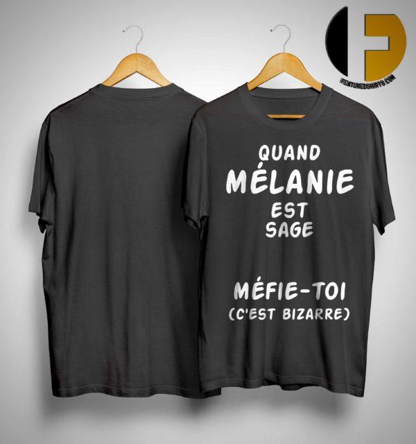 Quand Mélanie Est Sage Méfie-toi C'est Bizarre Shirt