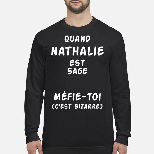 Quand Nathalie Est Sage Méfie-toi C'est Bizarre Longsleeve Tee