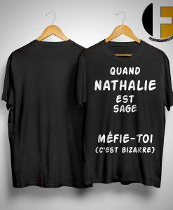 Quand Nathalie Est Sage Méfie-toi C'est Bizarre Shirt