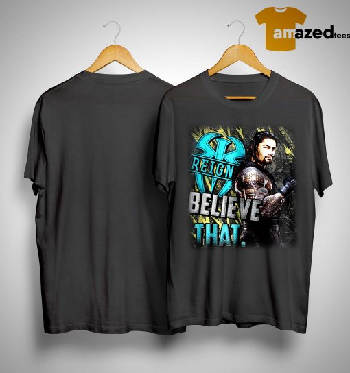 Roman Reigns Believe That Cancer Shirt