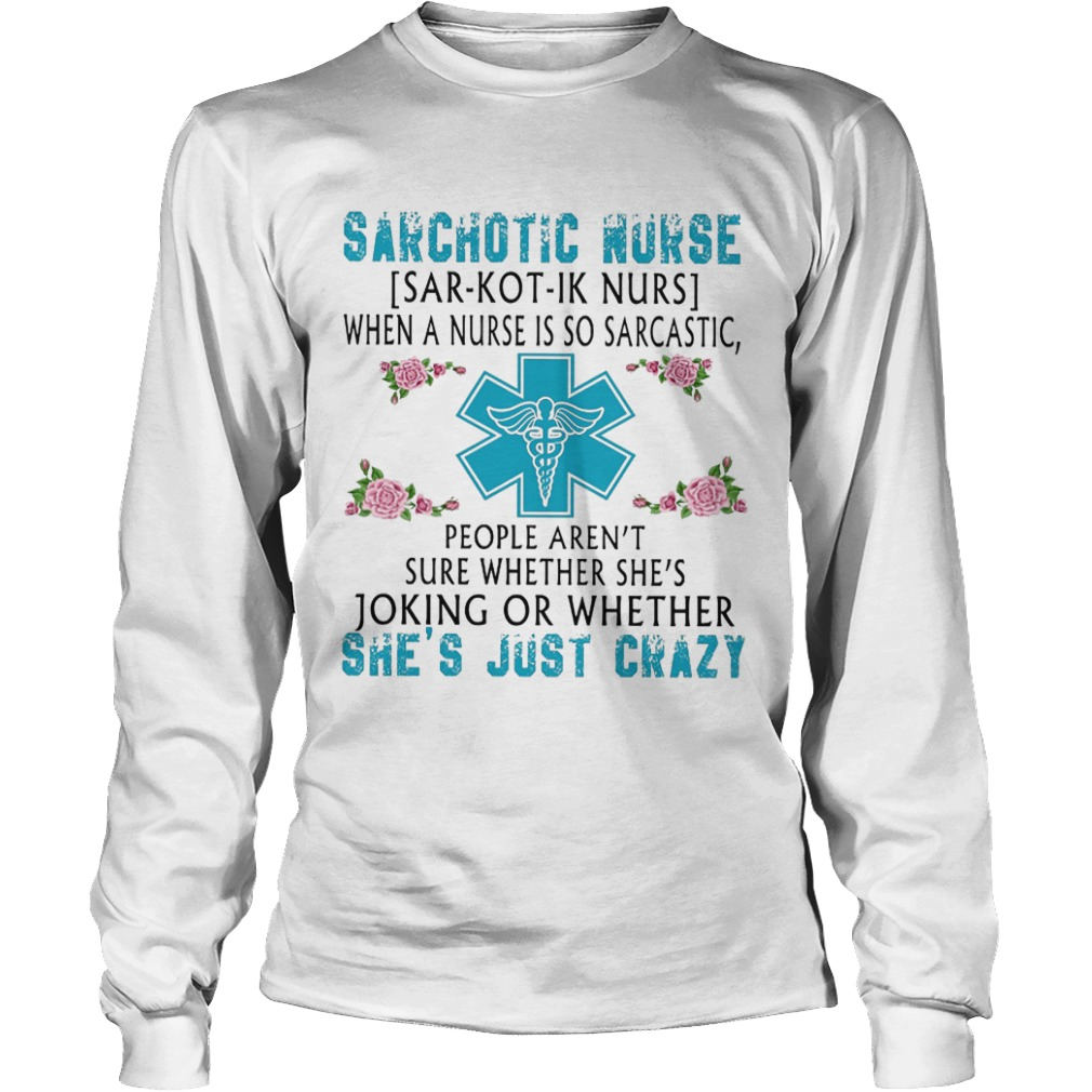 Sarchotic Nurse When A Nurse Is So Sarcastic People Aren't Sure Whether She's Joking Or Longsleeve Tee